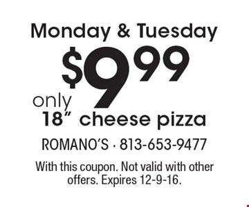 "Monday & Tuesday. 18"" Cheese Pizza Only $9.99. With this coupon. Not valid with other offers. Expires 12-9-16."