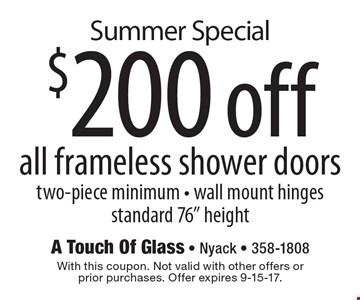 Summer Special $200 off all frameless shower doors two-piece minimum - wall mount hinges standard 76
