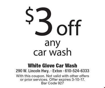 $3 off any car wash. With this coupon. Not valid with other offers or prior services. Offer expires 3-10-17. Bar Code 927