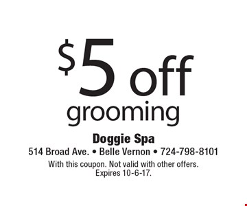 $5 off grooming. With this coupon. Not valid with other offers. Expires 10-6-17.