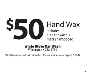 $50 Hand Wax includes elite car wash + mats shampooed. With this coupon. Not valid with other offers or prior services. Expires 2-10-17.