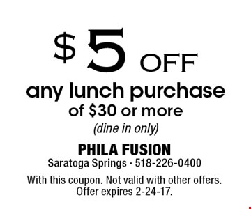 $5 off any lunch purchase of $30 or more (dine in only). With this coupon. Not valid with other offers. Offer expires 2-24-17.