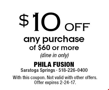 $10 off any purchase of $60 or more (dine in only). With this coupon. Not valid with other offers. Offer expires 2-24-17.