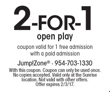 2- FOR-1 open play. Coupon valid for 1 free admission with a paid admission. With this coupon. Coupon can only be used once. No copies accepted. Valid only at the Sunrise location. Not valid with other offers.Offer expires 2/3/17.