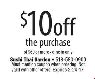 $10 off the purchase of $60 or more. Dine in only. Must mention coupon when ordering. Not valid with other offers. Expires 2-24-17.