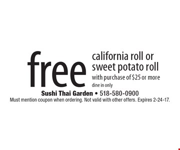 Free california roll or sweet potato roll with purchase of $25 or more. Dine in only. Must mention coupon when ordering. Not valid with other offers. Expires 2-24-17.