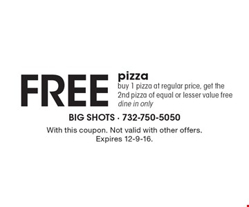 Free pizza – buy 1 pizza at regular price, get the 2nd pizza of equal or lesser value free. Dine in only. With this coupon. Not valid with other offers. Expires 12-9-16.