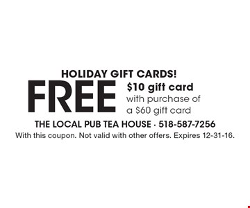 HOLIDAY GIFT CARDS! Free $10 Gift Card With Purchase Of A $60 Gift Card. With this coupon. Not valid with other offers. Expires 12-31-16.