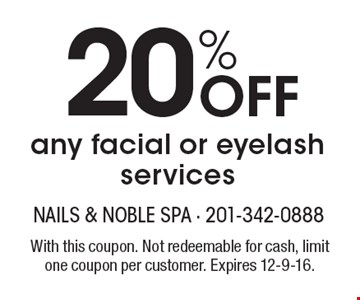 20% off any facial or eyelash services. With this coupon. Not redeemable for cash, limit one coupon per customer. Expires 12-9-16.