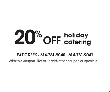 20% off holiday catering. With this coupon. Not valid with other coupon or specials.