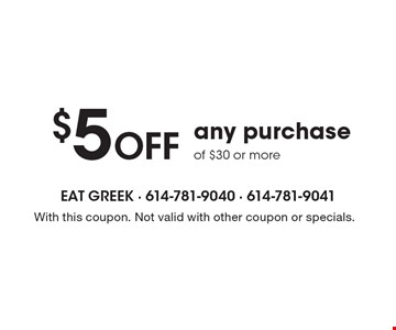 $5 Off any purchase of $30 or more. With this coupon. Not valid with other coupon or specials.