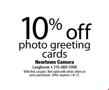 10% off photo greeting cards. With this coupon. Not valid with other offers or prior purchases. Offer expires 1-6-17.