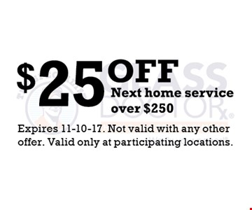 $25 off next home service.  Expires 11-10-17. Not valid with any other offer. Valid only at participating locations.