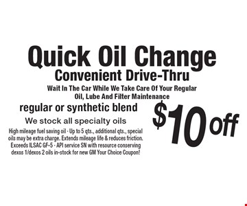 Quick Oil Change. Convenient Drive-Thru. Wait In The Car While We Take Care Of Your Regular Oil, Lube And Filter Maintenance. $10 off regular or synthetic blend. We stock all specialty oils. Expires 2-24-17.