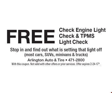 FREE Check Engine Light Check & TPMS Light Check. Stop in and find out what is setting that light off(most cars, SUVs, minivans & trucks). With this coupon. Not valid with other offers or prior services. Offer expires 2-24-17*.