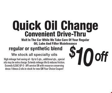 Quick Oil Change Convenient Drive-Thru Wait In The Car While We Take Care Of Your Regular Oil, Lube And Filter Maintenance $10 off regular or synthetic blend We stock all specialty oils. 4-28-17.