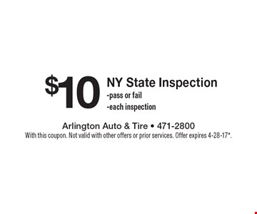 $10 NY State Inspection. Pass or fail, each inspection. With this coupon. Not valid with other offers or prior services. Offer expires 4-28-17*.