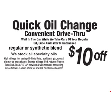 Quick Oil Change Convenient Drive-Thru Wait In The Car While We Take Care Of Your Regular Oil, Lube And Filter Maintenance $10 off regular or synthetic blend. We stock all specialty oils. 7-28-17.