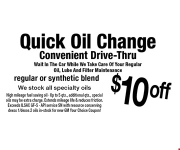 Quick Oil Change - Convenient Drive-Thru - Wait In The Car While We Take Care Of Your Regular Oil, Lube And Filter Maintenance. $10 of  regular or synthetic blend. We stock all specialty oils. 10-27-17.