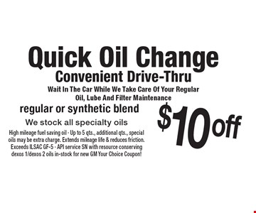 Quick Oil Change. Convenient Drive-Thru. Wait In The Car While We Take Care Of Your Regular Oil, Lube And Filter Maintenance. $10 off regular or synthetic blend. We stock all specialty oils. 12/29/17.