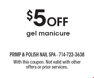 $5 off gel manicure. With this coupon. Not valid with other offers or prior services.