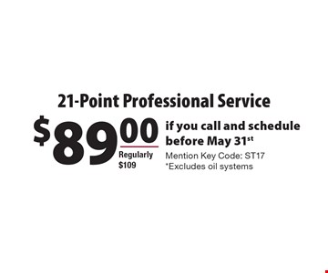 $89.00 21-Point Professional Service if you call and schedule before May 31st. Mention Key Code: ST17. *Excludes oil systems