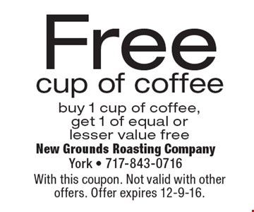Free cup of coffee buy 1 cup of coffee, get 1 of equal or lesser value free. With this coupon. Not valid with other offers. Offer expires 12-9-16.