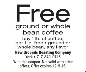 Free ground or whole bean coffee buy 1 lb. of coffee, get 1 lb. free - ground or whole bean, any flavor. With this coupon. Not valid with other offers. Offer expires 12-9-16.