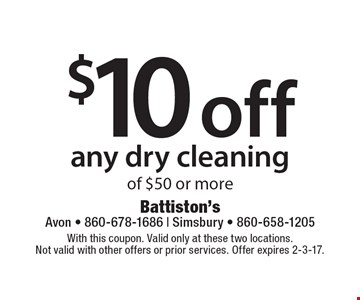 $10 off any dry cleaning of $50 or more. With this coupon. Valid only at these two locations. Not valid with other offers or prior services. Offer expires 2-3-17.