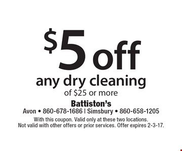 $5 off any dry cleaning of $25 or more. With this coupon. Valid only at these two locations. Not valid with other offers or prior services. Offer expires 2-3-17.