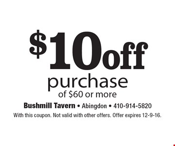 $10 off purchase of $60 or more. With this coupon. Not valid with other offers. Offer expires 12-9-16.
