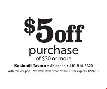 $5 off purchase of $30 or more. With this coupon.Not valid with other offers. Offer expires 12-9-16.