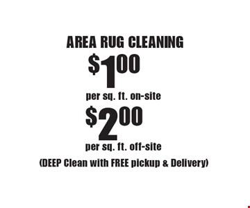 AREA RUG CLEANING $1.00per sq. ft. off-site or $2.00 per sq. ft. off-site (DEEP Clean with FREE pickup & Delivery). Areas up to 250 sq. ft. Not valid with other offers or discounts. Includes light furniture moving. Excludes insurance claims. Additional charges may apply. Prior sales excluded. Expires 3-17-17.