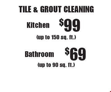 TILE & GROUT CLEANING $99 Kitchen (up to 150 sq. ft.) or $69 Bathroom (up to 90 sq. ft.). Not valid with other offers or discounts. Includes light furniture moving. Excludes insurance claims. Additional charges may apply. Prior sales excluded. Expires 3-17-17.