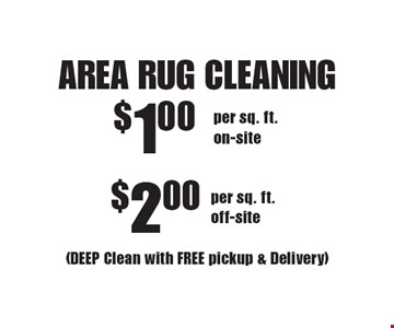 AREA RUG CLEANING (DEEP Clean with FREE pickup & Delivery)per sq. ft. on-site . (DEEP Clean with FREE pickup & Delivery)per sq. ft. off-site . Areas up to 250 sq. ft. Not valid with other offers or discounts. Includes light furniture moving. Excludes insurance claims. Additional charges may apply. Prior sales excluded. Expires 5/19/17.