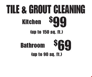 TILE & GROUT CLEANING $99 Kitchen (up to 150 sq. ft.)  or $69 Bathroom (up to 90 sq. ft.). Not valid with other offers or discounts. Includes light furniture moving. Excludes insurance claims. Additional charges may apply. Prior sales excluded. Expires 5/19/17.