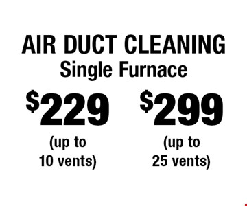 Air Duct Cleaning - $299 Single Furnace (up to 25 vents) OR $229 Single Furnace (up to 10 vents). Areas up to 250 sq. ft. Includes light furniture moving. Excludes insurance claims. Not valid with other offers & discounts. Additional charges may apply. Prior sales excluded. Expires 8/31/17.