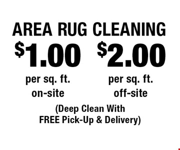 Area Rug Cleaning $2.00 per sq. ft. off-site OR $1.00 Area Rug Cleaning per sq. ft. on-site. (Deep Clean With FREE Pick-Up & Delivery). Areas up to 250 sq. ft. Includes light furniture moving. Excludes insurance claims. Not valid with other offers & discounts. Additional charges may apply. Prior sales excluded. Expires 8/31/17.