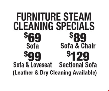 Furniture Steam Cleaning SPecials $129 Sectional Sofa. $99 Sofa & Loveseat. $89 Sofa & Chair. $69 Sofa. (Leather & Dry Cleaning Available). Areas up to 250 sq. ft. Includes light furniture moving. Excludes insurance claims. Not valid with other offers & discounts. Additional charges may apply. Prior sales excluded. Expires 10/13/17.