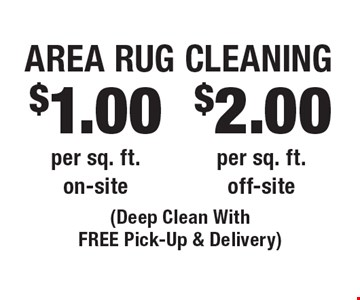 $2.00 Area Rug Cleaning per sq. ft. off-site. $1.00 Area Rug Cleaning per sq. ft. on-site. (Deep Clean With FREE Pick-Up & Delivery). Areas up to 250 sq. ft. Includes light furniture moving. Excludes insurance claims. Not valid with other offers & discounts. Additional charges may apply. Prior sales excluded. Expires 10/13/17.