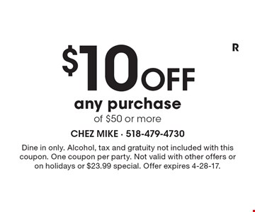 $10 OFF any purchase of $50 or more. Dine in only. Alcohol, tax and gratuity not included with this coupon. One coupon per party. Not valid with other offers or on holidays or $23.99 special. Offer expires 4-28-17.