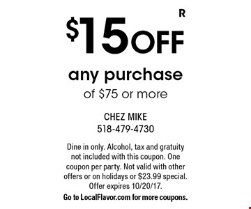 $15 OFF any purchase of $75 or more. Dine in only. Alcohol, tax and gratuity not included with this coupon. One coupon per party. Not valid with other offers or on holidays or $23.99 special. Offer expires 10/20/17.Go to LocalFlavor.com for more coupons.