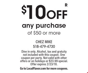 $10 OFF any purchase of $50 or more. Dine in only. Alcohol, tax and gratuity not included with this coupon. One coupon per party. Not valid with other offers or on holidays or $23.99 special. Offer expires 2/23/18. Go to LocalFlavor.com for more coupons.