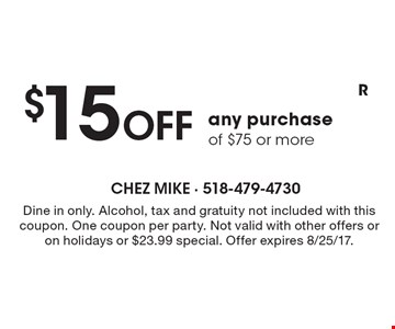 $15 Off any purchase of $75 or more. Dine in only. Alcohol, tax and gratuity not included with this coupon. One coupon per party. Not valid with other offers or on holidays or $23.99 special. Offer expires 8/25/17.