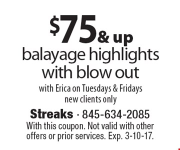 $75 & up balayage highlights with blow out with Erica on Tuesdays & Fridays new clients only. With this coupon. Not valid with other offers or prior services. Exp. 3-10-17.