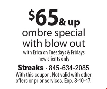$65 & up ombre special with blow out with Erica on Tuesdays & Fridays new clients only. With this coupon. Not valid with other offers or prior services. Exp. 3-10-17.