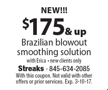 NEW!!! $175 & up Brazilian blowout smoothing solution with Erica- new clients only. With this coupon. Not valid with other offers or prior services. Exp. 3-10-17.