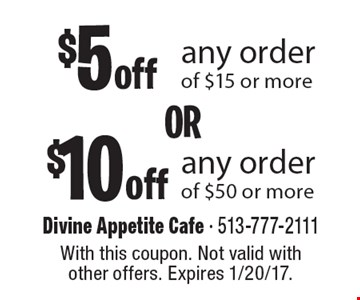 $5 off any order of $15 or more or $10 off any order of $50 or more. With this coupon. Not valid with other offers. Expires 1/20/17.
