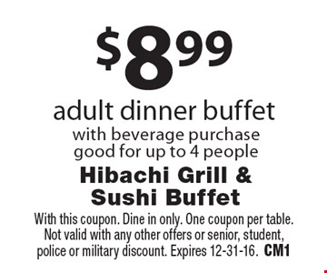 $8.99 adult dinner buffet with beverage purchase good for up to 4 people. With this coupon. Dine in only. One coupon per table. Not valid with any other offers or senior, student, police or military discount. Expires 12-31-16.CM1