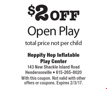 $2 off Open Play, total price not per child. With this coupon. Not valid with other offers or coupons. Expires 2/3/17.